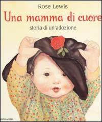 Una mamma di cuore : storia di un'adozione / Rose Lewis ; illustrazioni di Jane Dyer ; traduzione di Angela Ragusa