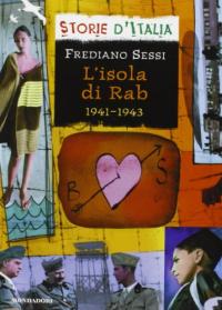 L'isola di Rab 1941-1943 : la vita quotidiana in un campo di concentramento fascista nel diario di un ragazzo / Frediano Sessi ; scheda storica di Luciano Tas