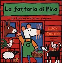 La fattoria di Pina : un libro animato per giocare / Lucy Cousins