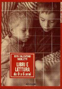 Libri e lettura : da 0 a 6 anni / Rita Valentino Merletti
