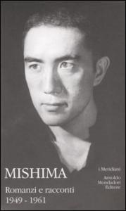 Romanzi e racconti / Mishima Yukio. 1: 1949-1961