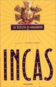 Incas. La scelta di Anamaya / Antoine B. Daniel ; traduzione di Riccardo Valla