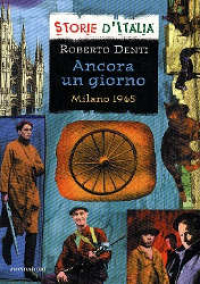 Ancora un giorno : Milano 1945 / Roberto Denti ; scheda storia di Luciano Tas