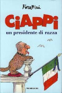 Ciappi : un presidente di razza / Giorgio Forattini