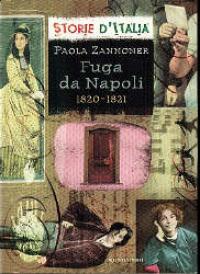 Fuga da Napoli : 1820-1821 / Paola Zannoner ; scheda storica di Luciano Tas