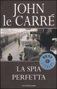 La spia perfetta / John Le Carré ; traduzione di Marco e Dida Paggi