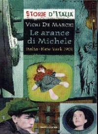 Le arance di Michele : Italia-New York 1901 / Vichi De Marchi ; scheda storica di Luciano Tas