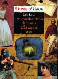 Un garibaldino di nome Chiara : 1860 / Lia Levi ; scheda storica di Luciano Tas