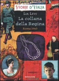 La collana della regina : Roma 1943 / Lia Levi ; scheda storica di Luciano Tas