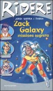 Zack Galaxy : missione segreta / Jordi Sierra i Fabra ; traduzione di Daniela Pirastu