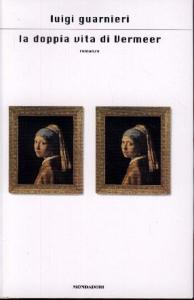 La doppia vita di Vermeer : romanzo / Luigi Guarnieri