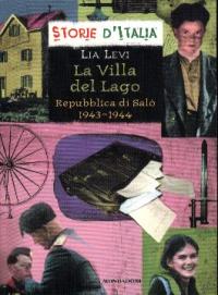 La villa del lago : Repubblica di Salò 1943-1944 / Lia Levi ; scheda storica di Luciano Tas