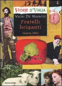 Fratelli briganti : Gaeta 1861 / Vichi De Marchi ; scheda storica di Luciano Tas