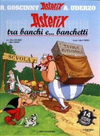 Asterix tra banchi e... banchetti : quattordici storie complete di Asterix / testi di Renè Goscinny e Albert Uderzo ; disegni di Albert Uderzo