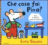Che cosa fai Pina? / Lucy Cousins