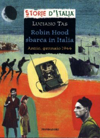 Robin Hood sbarca in Italia : Anzio, gennaio 1944 / Luciano Tas ; scheda storica dell'autore