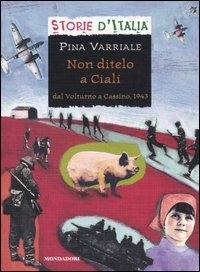 Non ditelo a Cialí : dal Volturno a Cassino, 1943 / Pina Varriale ; scheda storica di Luciano Tas