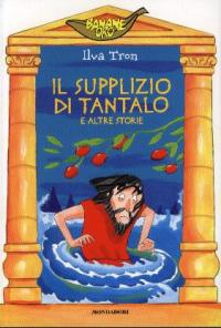 Il supplizio di Tantalo e altre storie / Ilva Tron ; illustrazioni di Lucia Salemi
