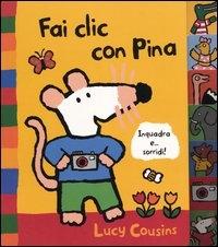 Fai clic con Pina / Lucy Cousins