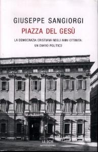Piazza del Gesù : la Democrazia Cristiana negli anni ottanta : un diario politico / Giuseppe Sangiorgi