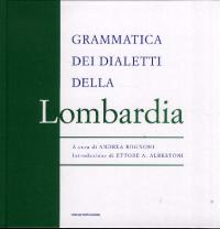 Grammatica dei dialetti della Lombardia / a cura di Andrea Rognoni ; presentazione di Gianfranco Tosi ; introduzione di Ettore A. Albertoni