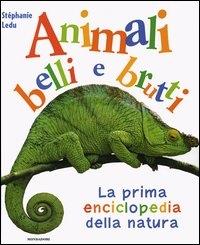 Animali belli e brutti. La prima enciclopedia della natura