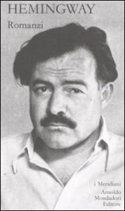 Romanzi / Ernest Hemingway ; a cura di Fernanda Pivano. 1