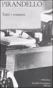 Tutti i romanzi / Luigi Pirandello ; a cura di Giovanni Macchia ; con la collaborazione di Mario Costanzo ; introduzione di Giovanni Macchia. Vol. 2