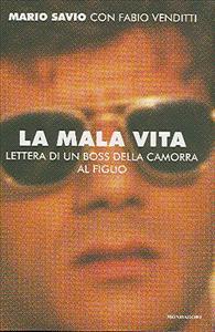 La mala vita : lettera di un boss della camorra al figlio / Mario Savio con Fabio Venditti ; prefazione di Maurizio Costanzo