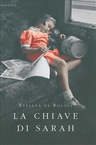 La chiave di Sarah / Tatiana de Rosnay ; traduzione di Adriana Colombo e Paola Frezza Pavese