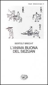 L'anima buona del Sezuan : parabola scenica / Bertolt Brecht ; a cura di Emilio Castellani