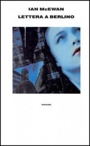 Lettera a Berlino / Ian Mc Ewan ; traduzione di Susanna Basso