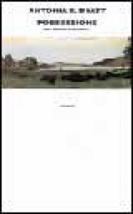 Possessione : una storia romantica / Antonia S. Byatt ; note di Anna Nadotti e Fausto Galuzzi
