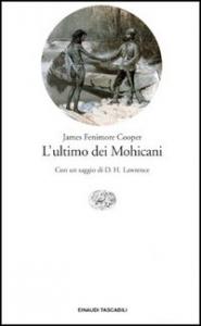 L'ultimo dei Mohicani / James Fenimore Cooper ; traduzione di Fernanda Pivano ; con un saggio di D.H. Lawrence ; nota introduttiva e appendice bibliografica a cura di Daniela Guglielmino
