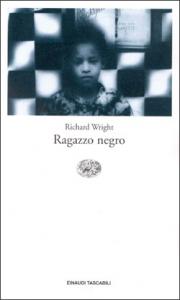 Ragazzo negro / Richard Wright ; postfazione di Alessandro Portelli