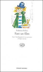 Fare un film / Federico Fellini ; [con:] L'autobiografia di uno spettatore di Italo Calvino ; con una nota di Liliana Betti e una guida filmografica e bibliografica