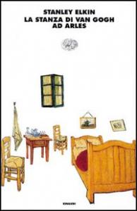 La stanza di Van Gogh ad Arles / Stanley Elkin ; traduzione di Igor Legati
