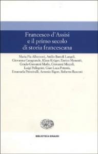 Francesco d' Assisi e il primo secolo di storia francescana