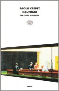Naufragi : tre storie di confine / Paolo Crepet