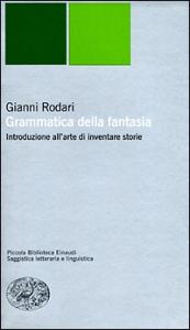 Grammatica della fantasia : introduzione all'arte di inventare storie / Gianni Rodari