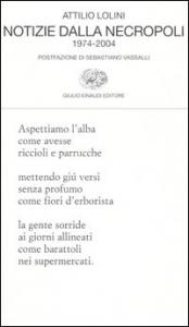 Notizie dalla necropoli : 1974-2004 / Attilio Lolini ; postfazione di Sebastiano Vassalli