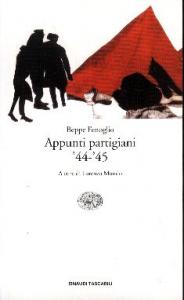 Appunti partigiani : '44-'45 / Beppe Fenoglio ; a cura di Lorenzo Mondo