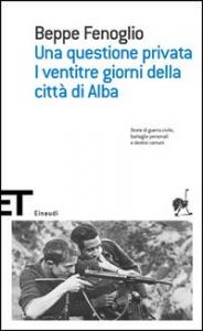 Una questione privata ; I ventitre giorni della città di Alba / Beppe Fenoglio