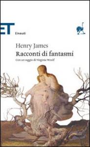 Racconti di fantasmi / Henry James ; a cura di Leon Edel ; con un saggio di Virginia Woolf ; edizione italiana a cura di Maria Luisa Castellani Agosti