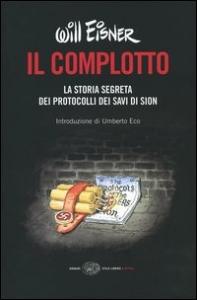 Il complotto : la storia segreta dei protocolli dei Savi di Sion / Will Eisner ; con un'introduzione di Umberto Eco
