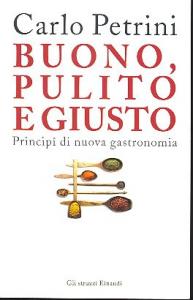 Buono, pulito e giusto : principi di nuova gastronomia / Carlo Petrini
