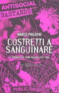 Costretti a sanguinare : romanzo sul punk 1977-1984 / Marco Philopat ; illustrazioni di Stiv Rottame