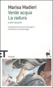 Verde acqua ; La radura e altri racconti / Marisa Madieri ; introduzione di Ermanno Paccagnini ; postfazione di Claudio Magris