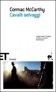 Cavalli selvaggi / Cormac McCarthy ; traduzione di Igor Legati