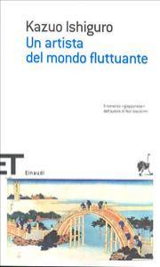 Un artista del mondo fluttuante / Kazuo Ishiguro ; traduzione di Laura Lovisetti Fuà